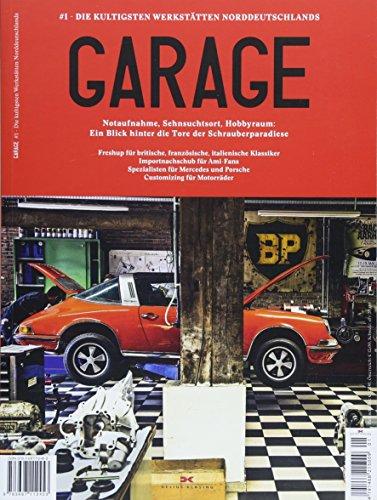 Garage: 1 Die kultigsten Werkstätten Norddeutschlands / Notaufnahme / Sehnsuchtort / Hobbyraum: Ein Blick hinter die Tore der Schrauberparadiese