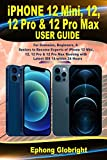 iPhone 12 Mini, 12, 12 Pro & 12 Pro Max User Guide: For Dummies, Beginners, & Seniors to Become Experts of iPhone 12 Mini, 12, 12 Pro & 12 Pro Max Running with Latest iOS 14 within 24 Hour