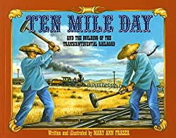Image: Ten Mile Day: And the Building of the Transcontinental Railroad | Paperback: 40 pages | by Mary Ann Fraser (Author, Illustrator). Publisher: Square Fish; 2/14/96 edition (March 15, 1996)