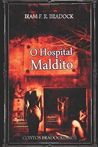 O HOSPITAL MALDITO ou O AGRESTE FANTASMA: Contos Bradockianos