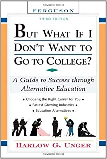 But What If I Don't Want to Go to College?: A Guide to Success Through Alternative Education (But What If I Don't Want to Go to College: A Guide to Success Through Alternative Educa-(Hardcover))