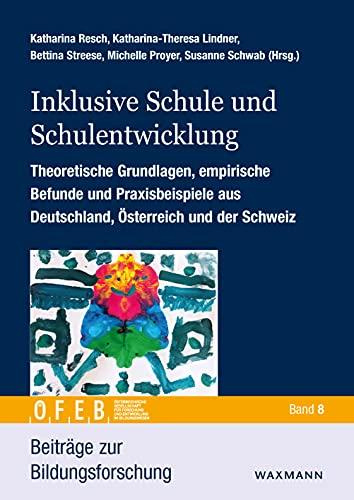 Inklusive Schule und Schulentwicklung: Theoretische Grundlagen, empirische Befunde und Praxisbeispiele aus Deutschland, Österreich und der Schweiz. (Beiträge zur Bildungsforschung)