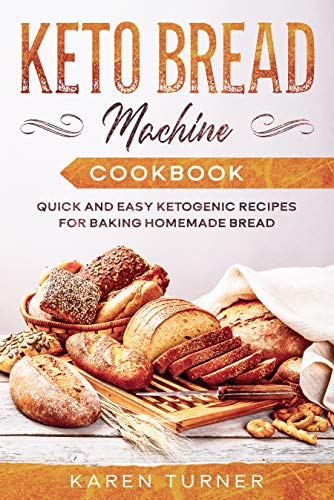 KETO BREAD MACHINE COOKBOOK: Quick and Easy Ketogenic Recipes for Baking Homemade...
