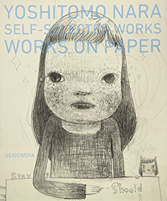 奈良美智 YOSHITOMO NARA SELF-SELECTED WORKS WORKS ON PAPER