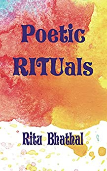 Poetic RITUals by [Ritu Bhathal]