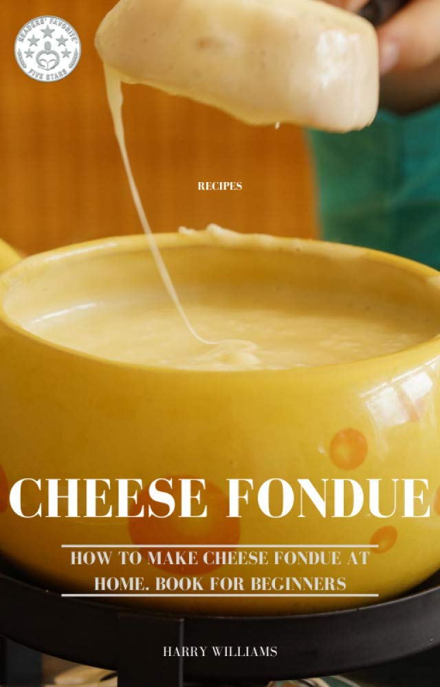Cheese Fondue: How to Make Cheese Fondue at Home. Book for beginners (English Edition)