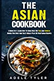The Asian Cookbook: 2 Books In 1: Learn How To Cook Over 150 Thai And Chinese Dishes For Spicy And...