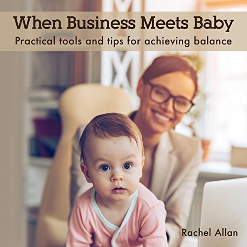 When Business Meets Baby: Practical Tools & Tips for Achieving Balance cover art