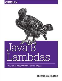 [Richard Warburton]のJava 8 Lambdas: Pragmatic Functional Programming (English Edition)