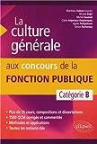 La Culture Générale aux Concours de la Fonction Publique. Catégorie B