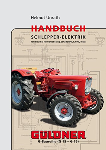 Handbuch Schlepper-Elektrik - Güldner, Die Typen der G-Baureihe (G 15 - G 75)