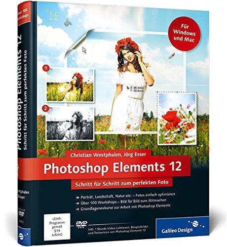 Photoshop Elements 12: Schritt für Schritt zum perfekten Foto (Galileo Design)
