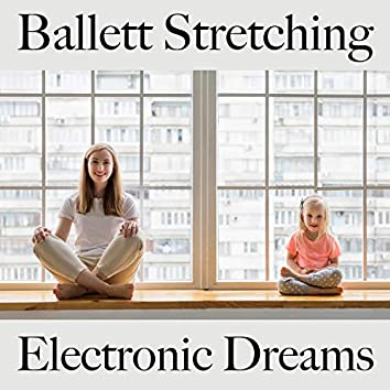 Ballett Stretching: Electronic Dreams - Best of Chillhop