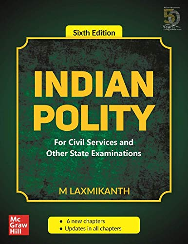 Indian Polity - For Civil Services and Other State Examinations | 6th Edition by [M. Laxmikanth]
