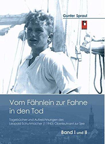 Vom Fähnlein zur Fahne in den Tod: Tagebücher und Aufzeichnungen des Leopold Schumacher (+1943) Oberleutnant zur See