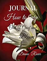 How to Step Out of Grief and Bloom: Journal