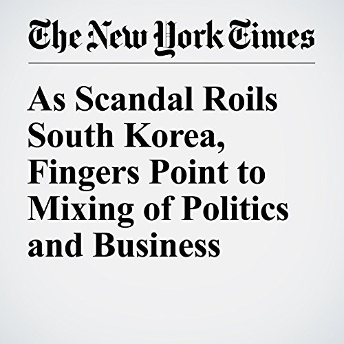 As Scandal Roils South Korea, Fingers Point to Mixing of Politics and Business copertina