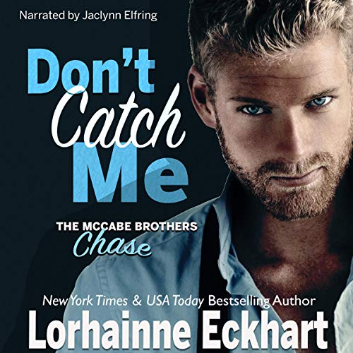 Don't Catch Me: Chase      The McCabe Brothers, Book 2              By:                                                                                                                                 Lorhainne Eckhart                               Narrated by:                                                                                                                                 Jaclynn Elfring                      Length: 5 hrs and 39 mins     Not rated yet     Overall 0.0