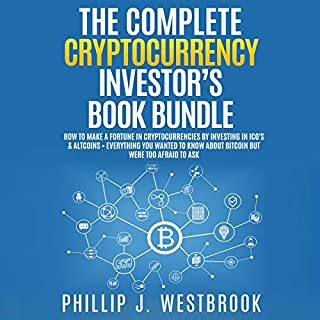The Complete Cryptocurrency Investor's Book Bundle     How to Make a Fortune in Cryptocurrencies by Investing in ICO's & Altcoins + Everything You Wanted to Know About Bitcoin but Were Too Afraid to Ask              By:                                                                                                                                 Phillip J. Westbrook                               Narrated by:                                                                                                                                 Chris Caruthers,                                                                                        Jon Wilkins                      Length: 3 hrs and 23 mins     1 rating     Overall 5.0