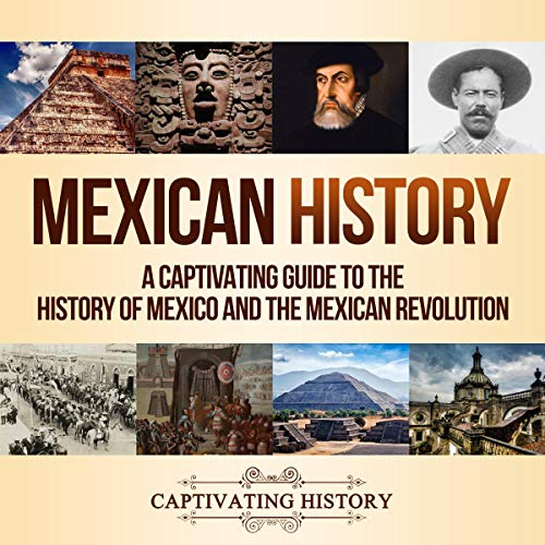 Mexican History: A Captivating Guide to the History of Mexico and the Mexican Revolution Audiobook By Captivating History cover art