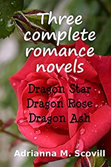 Three complete romance novels: Dragon Star, Dragon Rose, Dragon Ash (Dragon Hearts Book 1) by [Adrianna Scovill]