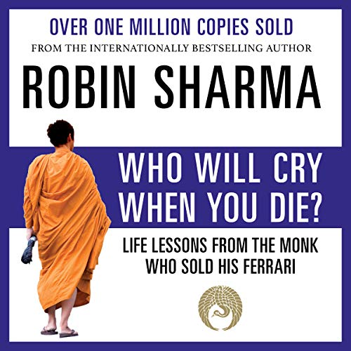 Who Will Cry When You Die?                   By:                                                                                                                                 Robin Sharma                               Narrated by:                                                                                                                                 Adam Verner                      Length: 3 hrs and 42 mins     9 ratings     Overall 4.3