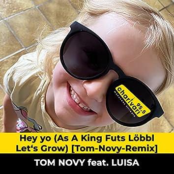 Hey Yo, as a King Futs Löbbl Let'S Grow (Tom Novy Remix)