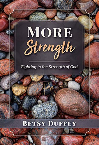 Book: More Strength - Fighting in the Strength of God by Betsy Duffey