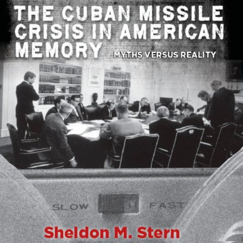 The Cuban Missile Crisis in American Memory: Myths Versus Reality audiobook cover art