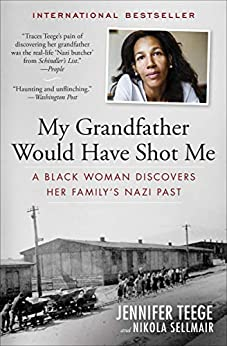My Grandfather Would Have Shot Me: A Black Woman Discovers Her Family's Nazi Past by [Jennifer Teege, Nikola Sellmair, Carolin Sommer]