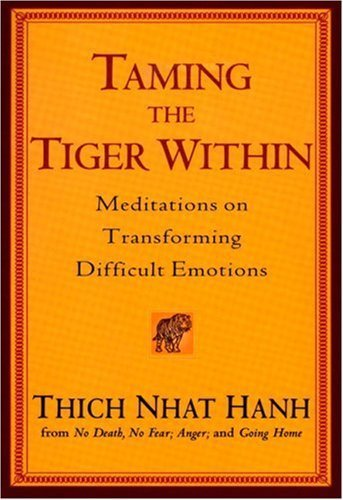 By Thich Nhat Hanh - Taming the Tiger Within: Meditations on Transforming Difficult Emotions (Reprint) (10.4.2005)