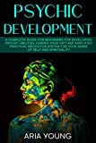 Psychic Development: A Complete Guide for Beginners for Developing Psychic Abilities, Finding Your Gift and Simplified Practical Meditation System for ... of Self and Spirituality (Empath Book 1)