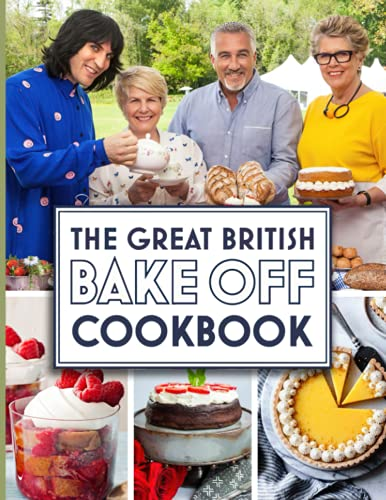 The Great British Bake Off Cookbook: The Recipes The Great British Bake Off Every Day