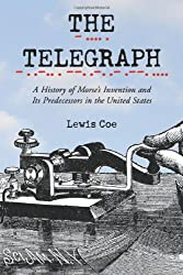 Image: The Telegraph: A History of Morse's Invention and Its Predecessors in the United States | Paperback: 192 pages | by Lewis Coe (Author). Publisher: McFarland and Company (November 26, 2003)