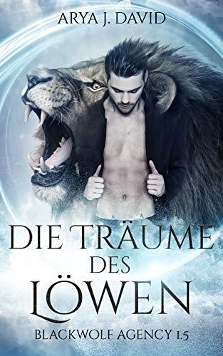 Die Träume des Löwen: Blackwolf Agency 1.5 (Die Blackwolf Akten)
