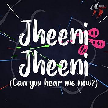 Jheeni Jheeni (Can You Hear Me Now)