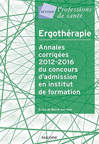 Ergotherapie Annales Corrigees 2012 2016 Du Concours Dadmission En Institut De Formation Par Ecole De Berck Sur Mer