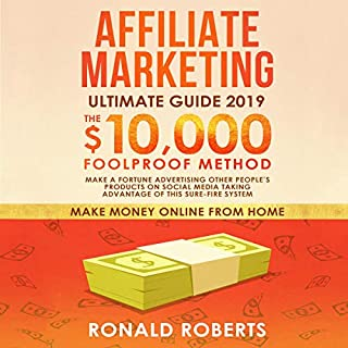 Affiliate Marketing 2019     The $10,000/Month Foolproof Method - Make a Fortune Advertising Other People's Products on Social Media Taking Advantage of this Sure-Fire System (Make Money Online from Home)              By:                                                                                                                                 Ronald Roberts                               Narrated by:                                                                                                                                 Doug Eisengrein                      Length: 3 hrs and 30 mins     25 ratings     Overall 5.0