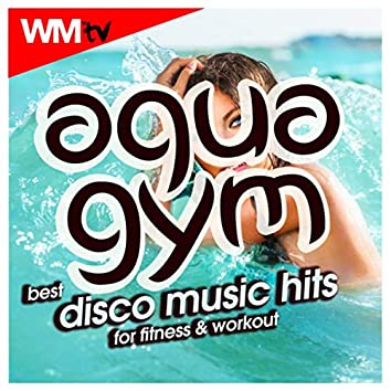 Aqua Gym Best Disco Music Hits For Fitness & Workout (60 Minutes Non-Stop Mixed Compilation for Fitness & Workout 128 Bpm / 32 Count)
