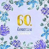 60. Geburtstag Gästebuch: Gästebuch zum 60. Geburtstag als schöne Geschenkidee im Format: ca. 21 x 21 cm, mit 100 Seiten für Glückwünsche, Grüße, ... Cover: blauer Blumenrand aquarell