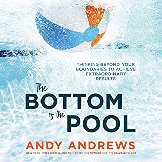 The Bottom of the Pool     Thinking Beyond Your Boundaries to Achieve Extraordinary Results              By:                                                                                                                                 Andy Andrews                               Narrated by:                                                                                                                                 Andy Andrews                      Length: 5 hrs and 10 mins     1 rating     Overall 4.0
