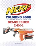 NERF Coloring Book : DEMOLISHER 2-IN-1: Color Your Blasters Collection, N-Strike Elite, Nerf Guns...