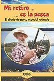 Mi retiro es la pesca: El diario de pesca especial retirado