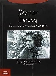 Werner Herzog. Espejismos De Sueños Olvidados par Rubén Higueras Flores
