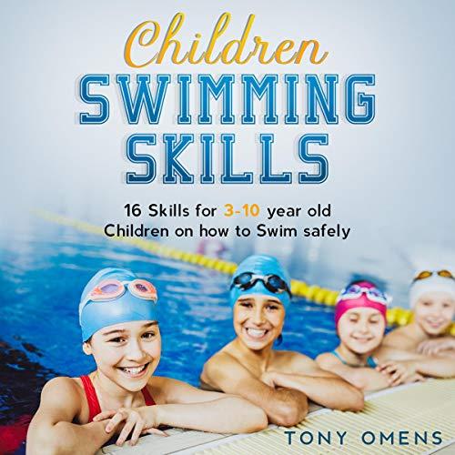 Listen Children Swimming Skills: 16 Skills for 3-10 Year Old Children on How to Swim Safely audio book