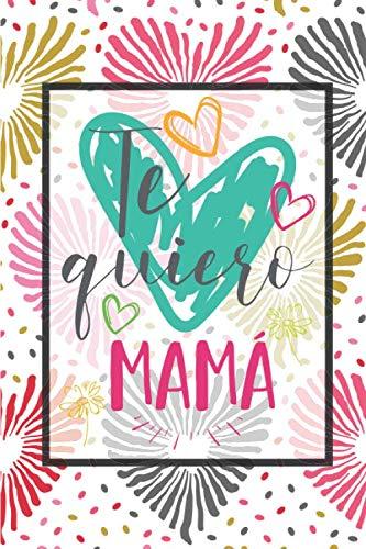 Te quiero mamá: Día de la madre. Regalo para todas las madres. Un cuaderno elegante, ideal para las notas, hechos diarios, agenda y todas las tareas de escritura. │6x9 pulgadas │ 15,24 cm x 22,86 cm.