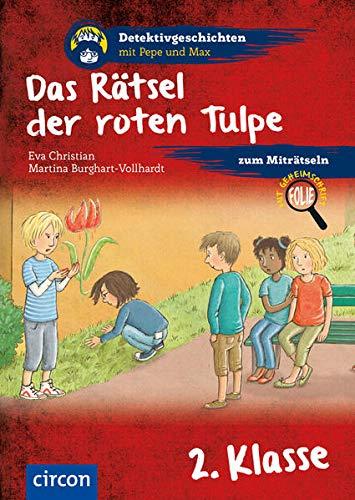 Das Rätsel der roten Tulpe: 2. Klasse (Detektivgeschichten mit Pepe und Max)