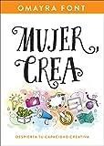 Mujer, crea: Despierta tu capacidad creativa (Spanish Edition)
