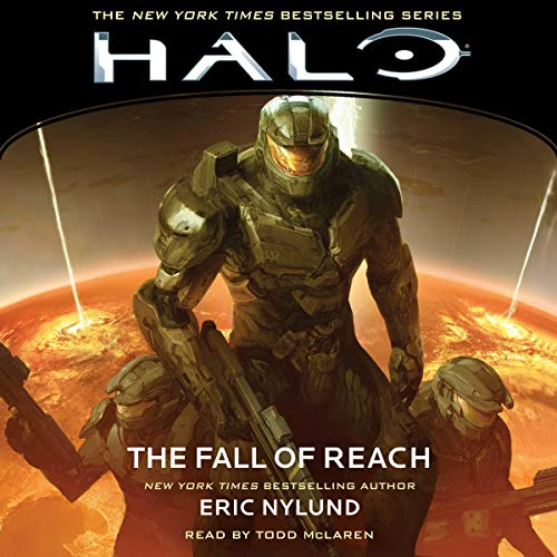 HALO: The Fall of Reach     HALO, Book 1              Written by:                                                                                                                                 Eric Nylund                               Narrated by:                                                                                                                                 Todd McLaren                      Length: 11 hrs and 3 mins     19 ratings     Overall 4.9