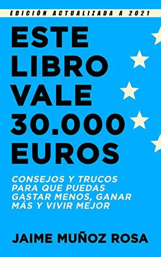 Este libro vale 30.000 euros: Consejos y trucos para que puedas gastar menos, ganar más y vivir mejor